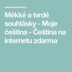 Měkké a tvrdé souhlásky - Moje čeština - Čeština na internetu zdarma Montessori, Language, Internet, Teaching, Jewel, Literatura, Gem, Languages, Jewels