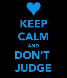 keep it calm and don't judge