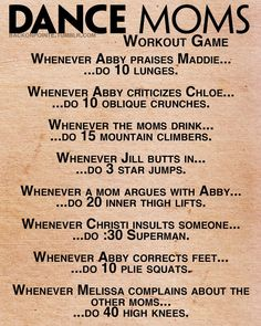 Dance Moms workout. This is hilarious! Kailey and I started watching this on girls day Tuesdays. At least now I can get something out of it
