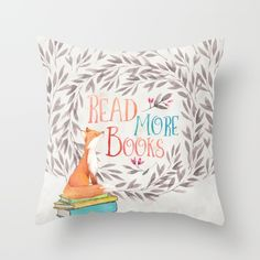 Buy Read More Books - Fox Throw Pillow by Evie Seo. Worldwide shipping available at Society6.com. Just one of millions of high quality products available.