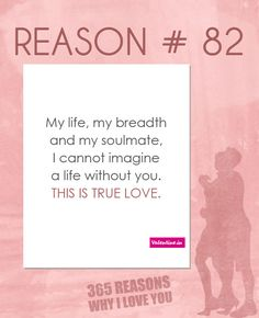My life, my breadth and my soulmate, I cannot imagine a life without you. This is true love.