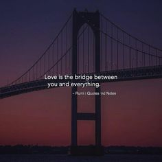 Love is the bridge between you and everything. — Rumi —via http://ift.tt/2eY7hg4