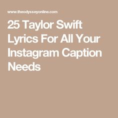 25 Taylor Swift Lyrics For All Your Inst. Instagram Caption Lyrics, Instagram Captions For Selfies, Selfie Captions, Instagram Quotes, Instagram Taylor Swift, Taylor Swift Cute, Blank Space Taylor Swift, Taylor Swift Lyric Quotes, Taylor Swift Songs