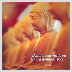 """""""Domine a sua mente ou ela dominará você"""" (Buda)"""