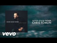 Chris Tomlin - Good Good Father (Lyrics And Chords) - YouTube