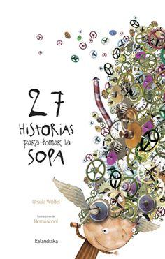 """""""27 HISTORIAS PARA TOMAR LA SOPA"""" ES UN LIBRO DE URSULA WÖLFEL CON ILUSTRACIONES DE BERNASCONI DE LA EDITORIAL KALANDRA"""
