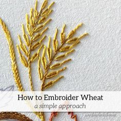 How to Embroider Wheat – a Simple Approach – Handstickerei Embroidery Stitches Tutorial, Hand Embroidery Patterns, Embroidery Techniques, Embroidery Art, Embroidery Applique, Modern Embroidery, Knitting Stitches, Machine Embroidery, Carving Designs