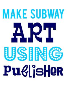 Make Subway Art Using Publisher
