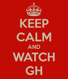 Keep calm and watch GH!