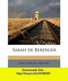 Sarah de Berenger (9781174942464) Jean Ingelow , ISBN-10: 1174942460  , ISBN-13: 978-1174942464 ,  , tutorials , pdf , ebook , torrent , downloads , rapidshare , filesonic , hotfile , megaupload , fileserve