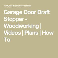 Garage Door Draft Stopper - Woodworking   Videos   Plans   How To