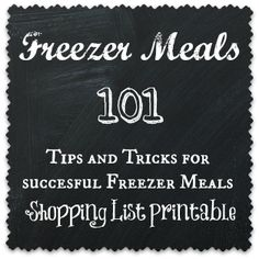 Freezer Meals 101, Includes a great printable Freezer Meal Shopping List and some of the best tips and tricks for freezing