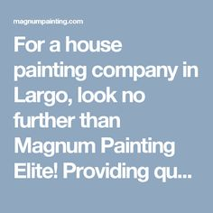 For a house painting company in Largo, look no further than Magnum Painting Elite! Providing quality painting services, commercial and residential painting for 38 years!