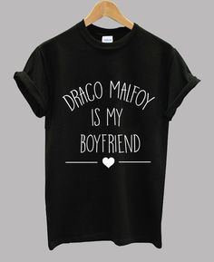 Draco Malfoy Is My Boyfriend - Draco Malfoy Shirt - Unisex T Shirt - Tumblr Inspired #HP1