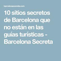 10 sitios secretos de Barcelona que no están en las guías turísticas - Barcelona Secreta