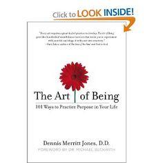 The Art of Being: 101 Ways to Practice Purpose in Your Life: Dennis Merritt Jones: Amazon.com: Books