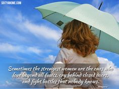 'Sometimes the strongest women are the ones who love beyond all faults, cry behind closed doors , and fight battles that nobody knows' - Anonymous