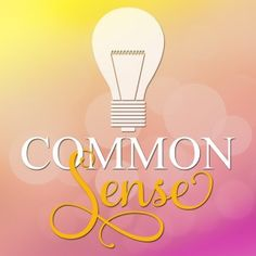 Common Sense:You Don't Know EVERYTHING!!!
