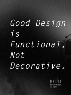 Good Design is Functional, not Decorative.