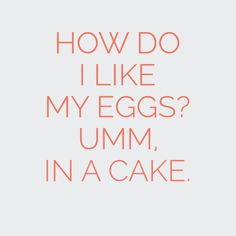 """In-your-face Poster """"How do i like my eggs? umm, in a cake."""" #615279 - Behappy.me"""