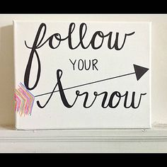 Follow your arrow. Hand painted canvas quote. https://www.etsy.com/listing/488138564/follow-your-arrow-hand-painted-lettered