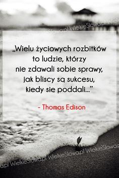 Wielu życiowych rozbitków to ludzie... #Edison-Thomas, #Mądrość-i-wiedza, #Życie