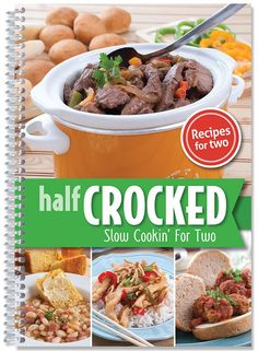 Slow Cookin' for Two Half crocked but fully loaded! These recipes may be just half a crock, but they're loaded with flavor and perfect for one or two. For easy weekend dining or yummy workday meals, s