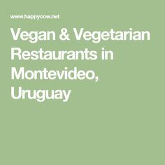 Vegan & Vegetarian Restaurants in Montevideo, Uruguay
