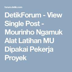 DetikForum - View Single Post - Mourinho Ngamuk Alat Latihan MU Dipakai Pekerja Proyek