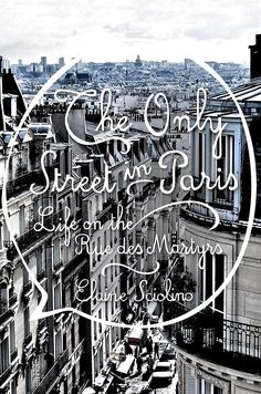 The Only Street in Paris: Life on the Rue Des Martyrs — By Elaine Sciolino