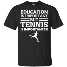 Hi everybody!   Education Is Important But Tennis Is Importanter Funny Gift T-Shirt https://lunartee.com/product/education-is-important-but-tennis-is-importanter-funny-gift-t-shirt/  #EducationIsImportantButTennisIsImportanterFunnyGiftTShirt  #Education #IsFunnyGift #ImportantTennisImportanterShirt #ButT #TennisImportanter #IsImportanterFunnyShirt #ImportanterTShirt #Funny