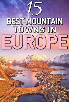 Europe has a great diversity of mountain towns dotted all over. Here is a travel guide on all the best mountain towns in Europe you can see. #Europe #Mountains #Travel