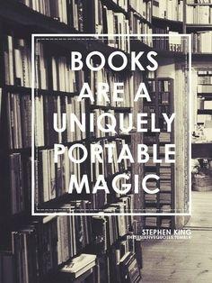 Books are a uniquely portable magic. -Stephen King