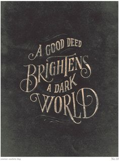 A Good Deed Brightens A Dark World. #typography