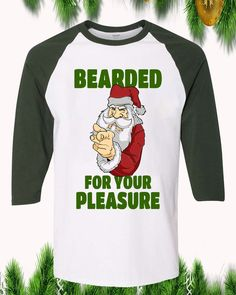 Bearded For Your Pleasure Christmas Raglan T-Shirt Sleeve Adult Unisex Funny Christmas Shirts, Xmas Ideas, Order Prints, Custom Clothes, Digital Prints, Decals, Guy, Cricut, Unisex