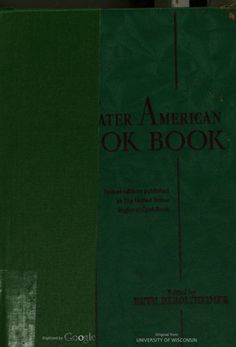 The Greater American Cook Book, edited by: Ruth Berolzheimer; associate editors: Mary Lawton Wright, Edna L. Gaul, Lillie B. Lustig. (1940) | Hathi Trust Digital Library