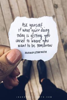 Ask yourself if what you're doing today getting you closer to where you want to be tomorrow. | Inspirational quotes | motivational quotes | motivation | personal growth and development | quotes to live by | mindset | self-care | strength | courage | You are enough | passion | dreams | goals | hard | Journeystrength  work #InspirationalQuotes  |  #motivationalquotes |  #quotes  |  #quoteoftheday  |  #quotestoliveby  |  #quotesdaily