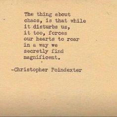The chaotic moments that make your heart skip a beat are the ones that make you feel alive. Roll with it