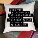 When You Stop Chasing the Wrong Things Throw Pillow