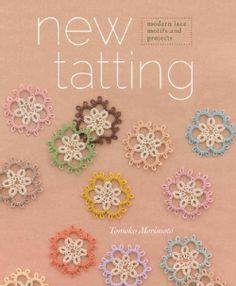 A beautiful and detailed introduction to tatting! With the growing interest in lace, New Tatting is a fantastic book for getting started in the craft. Tatting is a means of creating lace by looping th