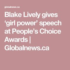 Blake Lively gives 'girl power' speech at People's Choice Awards Choice Awards, Blake Lively, Girl Power, Messages, People, Text Posts, People Illustration, Text Conversations, Folk
