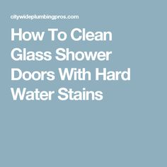 How to clean glass shower doors with hard water stains hard how to clean glass shower doors with hard water stains hard water stains hard water and doors planetlyrics Choice Image