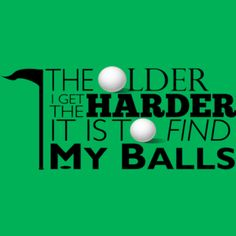 The Older I Get, The Harder It Is To Find My Balls T-Shirt #golfing #AATC