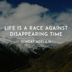 Live is a race against disappearing time. - Sunday Adelaja
