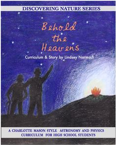 """""""Behold the Heavens"""" is a complete, one year volume of high school physics and astronomy, combined into one literature–based curriculum!"""