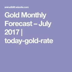 Gold Monthly Forecast July 2017 Today Rate