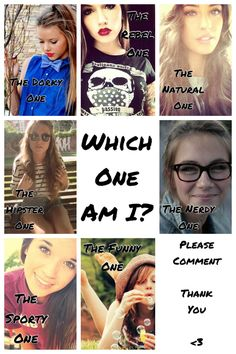 Which Am I? Comment pls? (: xx If you comment then also tell me a bit about yourself so I could guess which one you are!!! :D