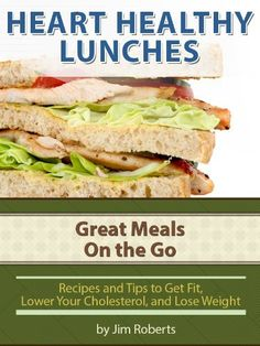 Heart Healthy Lunches - Great Meals On the Go (Lower Cholesterol DIet) by Jim Roberts, Heart Healthy Diet, Heart Healthy Recipes, Heart Diet, Quick Weight Loss Diet, Weight Loss Meal Plan, Healthy Lunches, Healthy Eating, Healthy Food, Lower Cholesterol Diet