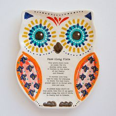 """Owl Pass It Along Plate - A terrific addition to our Giving Collection! This Pass It Along Owl Plate is perfect for gifting to friends and family! It's so much fun to see who gets it next! The bright orange, blue, and yellow colors make it perfect for giving all year 'round as it """"carries love from hoome to home, for everyone to share."""" The handpainted look makes it that much more home-y!"""