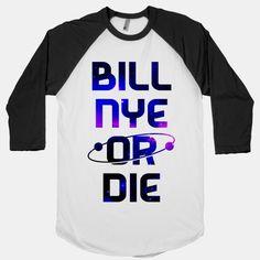 Bill Nye Or Die | T-Shirts, Tank Tops, Sweatshirts and Hoodies | HUMAN